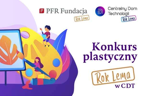 """#KONKURSPLASTYCZNY w ramach projektu """"Rok Lema w CDT"""""""